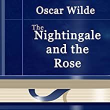 The Nightingale and the Rose: Short Story (       UNABRIDGED) by Oscar Wilde Narrated by Anastasia Bertollo