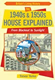 The 1940s and 1950s House Explained: From Blackout to Sunlight (Britain's Living History)