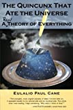 The Quincunx That Ate the Universe: A Real Theory of Everything