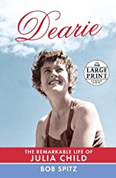 Dearie: The Remarkable Life of Julia Child (Random House Large Print)