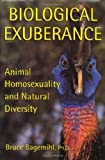 img - for Biological Exuberance: Animal Homosexuality and Natural Diversity by Bagemihl, Bruce Published by St. Martin's Press 1st (first) edition (1999) Hardcover book / textbook / text book