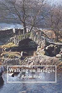 Walking on Bridges: Walks Along the Packhorse Routes and Bridges of the Lake District by Robin Bray