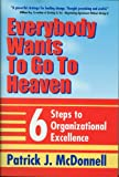 Everybody Wants to Go to Heaven: Six Steps to Organizational Excellence (0972226206) by McDonnell, Patrick
