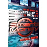 The Smart Money: How the World's Best Sports Bettors Beat the Bookies Out of Millions ~ Michael Konik