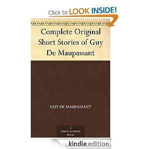 Complete Original Short Stories of Guy De Maupassant Guy de Maupassant
