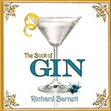 The Book of Gin: A Spirited World History from Alchemists' Stills and Colonial Outposts to Gin Palaces, Bathtub Gin, and Artisanal Cocktails (       UNABRIDGED) by Richard Barnett Narrated by Richard Shelton