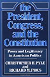 img - for The President, Congress, and the Constitution: Power and Legitimacy in American Politics book / textbook / text book