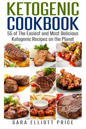 Ketogenic Cookbook: 55 of The Easiest and Most Delicious Ketogenic Recipes on the Planet