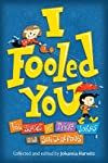 I fooled you : ten stories of tricks, jokes, and switcheroos