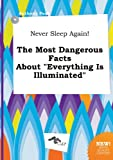 img - for Never Sleep Again! the Most Dangerous Facts about Everything Is Illuminated book / textbook / text book