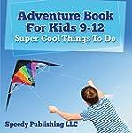 Adventure Book For Kids 9-12: Super C...