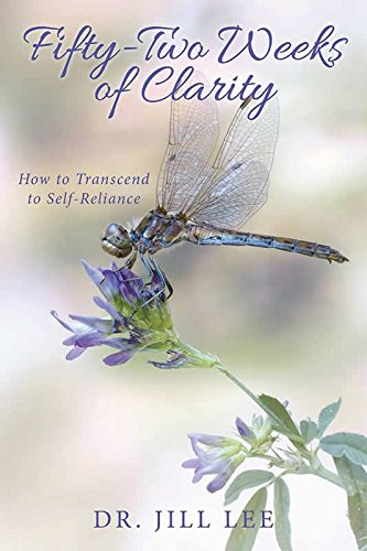 Book: Fifty-Two Weeks of Clarity - How to Transcend to Self-Reliance by Dr. Jill Lee