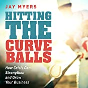 Hitting the Curveballs: How Crisis Can Strengthen and Grow Your Business | [Jay Myers]