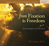 Eli Jaxon-Bear From Fixation to Freedom: The Enneagram of Liberation [With 32 Page Study Guide] (Sounds True Aduio Learning Course)