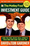 The Motley Fool Investment Guide: How The Fool Beats Wall Street's Wise Men And How You Can Too (0743201736) by David Gardner
