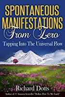 Spontaneous Manifestations From Zero: Tapping Into The Universal Flow (English Edition)