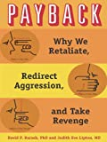 img - for Payback: Why We Retaliate, Redirect Aggression, and Take Revenge book / textbook / text book