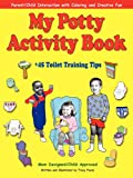 Tracy Foote My Potty Activity Book +45 Toilet Training Tips: Potty Training Workbook with Parent/Child Interaction with Coloring and Creative Fun