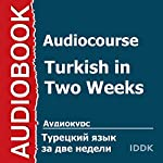 Audiocourse. Turkish in Two Weeks [Russian Edition] | Anton Cherevnoy