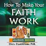 How to Make Your Faith Work | Chris Oyakhilome