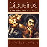 Siqueiros: Biography of a Revolutionary Artist ~ D. Anthony White