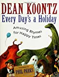 Every Day's a Holiday: Amusing Rhymes for Happy Times (0060085843) by Koontz, Dean