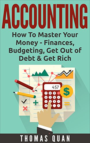 Accounting: How To Master Your Money – Finances, Budgeting, Get Out of Debt & Get Rich