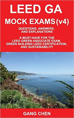 LEED GA MOCK EXAMS (LEED v4): Questions, Answers, and Explanations: A Must-Have for the LEED Green Associate Exam, Green Building LEED Certification, ... Green Associate Exam Guide Series (Volume 2)