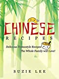 Chinese Recipes: Delicious Chinese Homestyle Recipes Youre Sure To Love