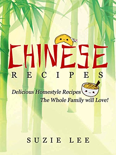 Chinese Recipes: Delicious Chinese Homestyle Recipes You're Sure To Love by Suzie Lee