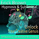 Unlock Your Creative Genius Hypnosis: Embrace Your Passion & Inner Artist, Hypnosis Self Help, Binaural Beats, Solfeggio Tones  by Erick Brown Hypnosis Narrated by Erick Brown Hypnosis