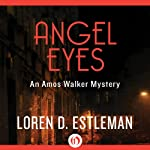Angel Eyes: An Amos Walker Mystery, Book 2 (       UNABRIDGED) by Loren D. Estleman Narrated by Mel Foster