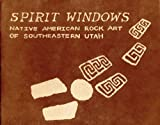 img - for Spirit Windows: Native American Rock Art of Southeastern Utah book / textbook / text book