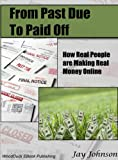 img - for From Past Due to Paid Off, How Real People are Making Real Money Online book / textbook / text book