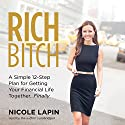 Rich Bitch: A Simple 12-Step Plan for Getting Your Financial Life Together... Finally Audiobook by Nicole Lapin Narrated by Nicole Lapin