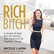 Rich Bitch: A Simple 12-Step Plan for Getting Your Financial Life Together... Finally (       UNABRIDGED) by Nicole Lapin Narrated by Nicole Lapin