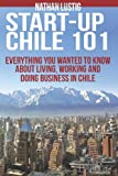 Startup Chile 101: Everything You Wanted to Know About Living, Working and Doing Business in Chile