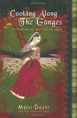 Cooking Along the Ganges: The Vegetarian Heritage of India