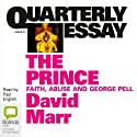Quarterly Essay 51: The Prince: Faith, Abuse & George Pell (       UNABRIDGED) by David Marr Narrated by Paul English