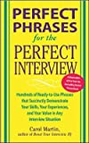 img - for Perfect Phrases for the Perfect Interview: Hundreds of Ready-To-Use Phrases That Succinctly Demonstrate Your Skills, Your Experience and Your Value in   [PERFECT PHRASES FOR THE PERFEC] [Paperback] book / textbook / text book