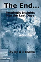 The End. . . Prophetic Insights into the Last Days