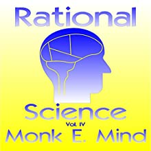 Rational Science Vol. IV (       UNABRIDGED) by Monke E. Mind Narrated by Ross Merrick