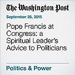 Pope Francis at Congress: a Spiritual Leader's Advice to Politicians | Dan Balz
