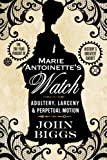 Marie Antoinette's Watch: Adultery, Larceny, & Perpetual Motion