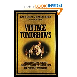 Vintage Tomorrows: A Historian And A Futurist Journey Through Steampunk Into The Future of Technology by