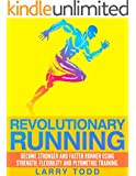 Revolutionary running: Become stronger and faster runner using strength, flexibility and plyometric training (English Edition)