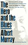 The Hero And the Blues (0679762205) by Murray, Albert