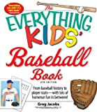 The Everything Kids' Baseball Book: From baseball history to player stats - with lots of homerun fun in between! (Everything Kids Series)