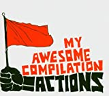 Actions My Awesome Compilation