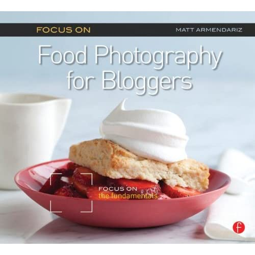 Cover of Focus on Food Photography for Bloggers by Matt Armendariz